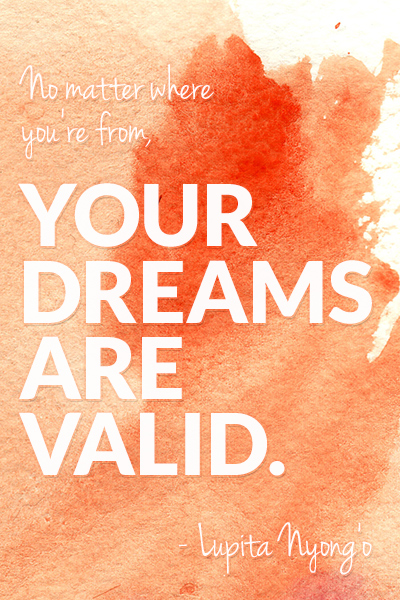 No-matter-where-youre-from-your-dreams-are-valid-Lupita-Nyongo-fpgirl